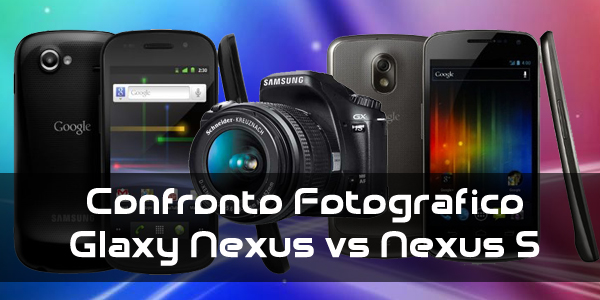 News | Confronto fotografico Galaxy Nexus vs Nexus S!