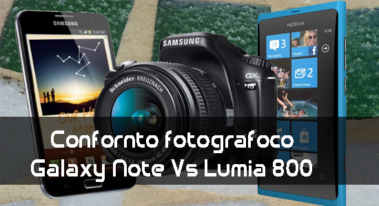 News | Galaxy Note vs Lumia 800 confronto fotocamera!