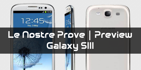 Le Nostre Prove | Preview Galaxy S III