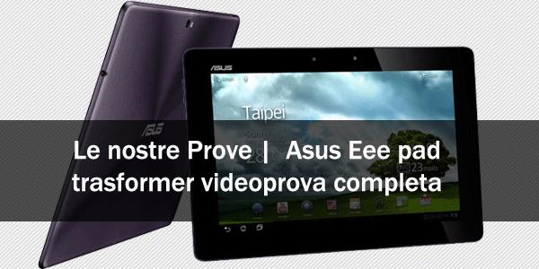 Le Nostre Prove | Asus Transformer Prime TF201 video-prova completa.