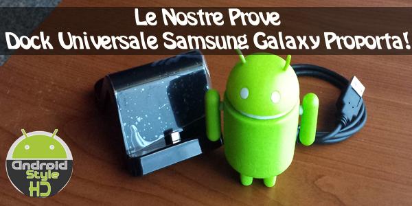 Le Nostre Prove | Dock Universale Samsung Galaxy - Base d'appoggio di ricarica e sincronizzazione Proporta!