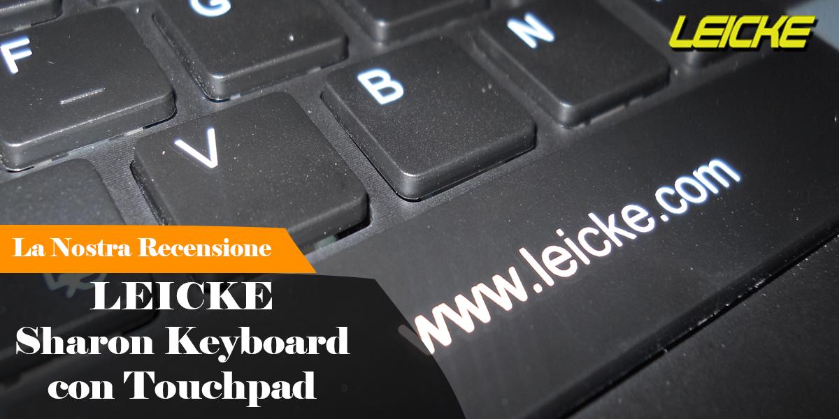 LEICKE Sharon Keyboard la tastiera bluetooth con touchPad che non potete non avere!