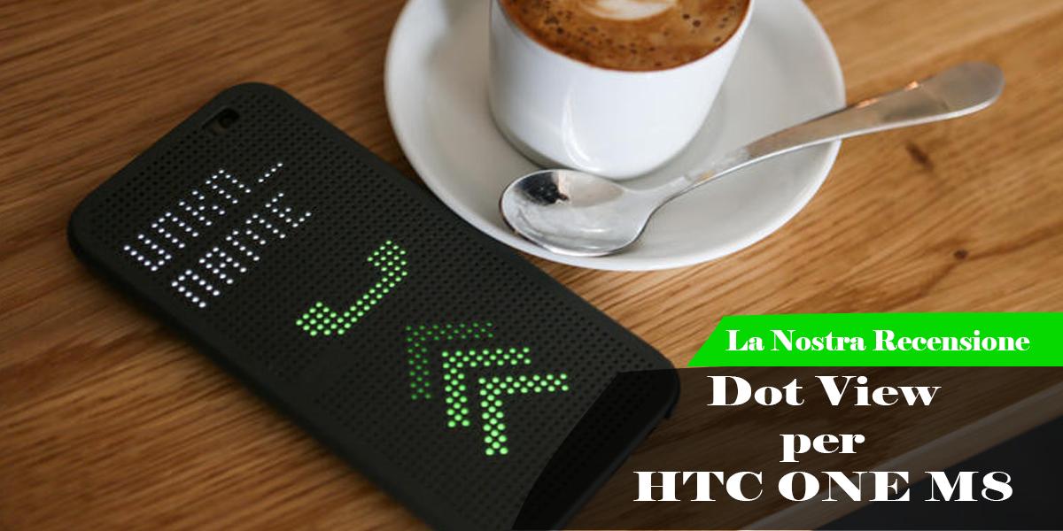 Le Nostre Prove | Custodia Dot View per HTC ONE M8 ecco come funziona