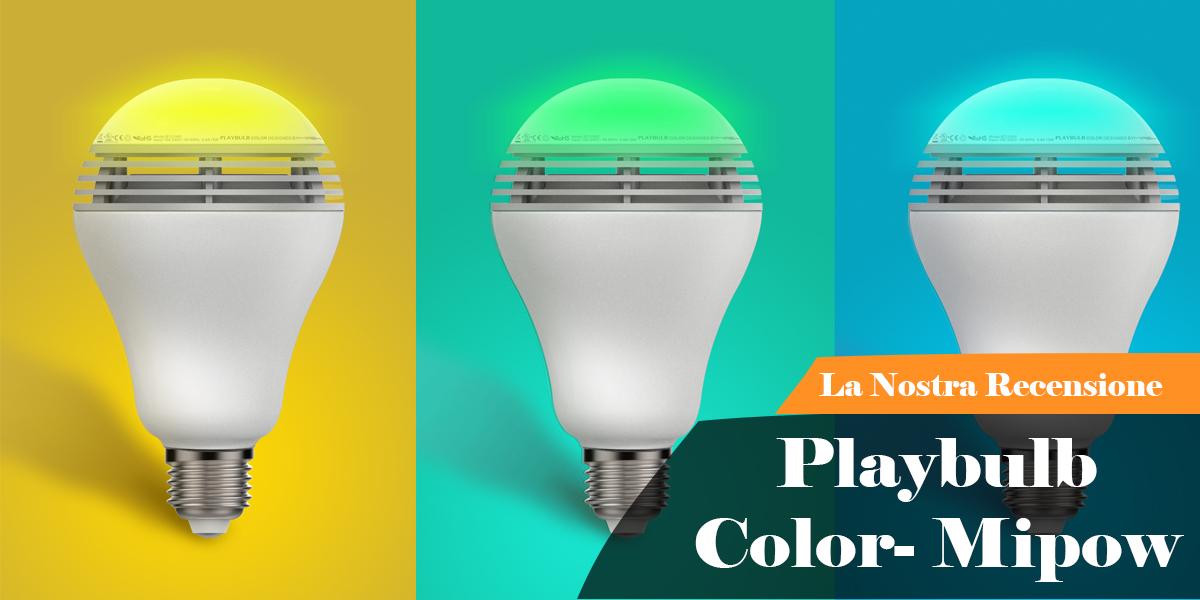 Le Nostre Prove playbulb color la lampadina del futuro