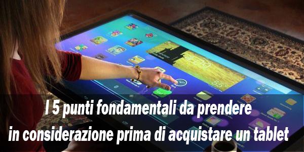 I 5 punti fondamentali da prendere in considerazione prima di acquistare un tablet