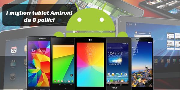 I migliori tablet Android da 8 pollici
