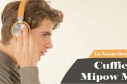 Recensione Mipow M3, la Cuffie Bluetooth che non vi lascerà mai senza carica!