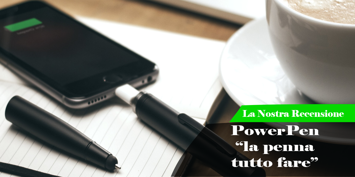 Le Nostre Prove | Power Pen, la penna tutto fare.