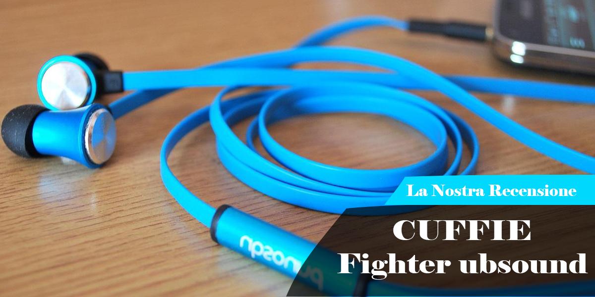 Le nostre prove | Fighter ubsound auricolari Italiani di qualità!