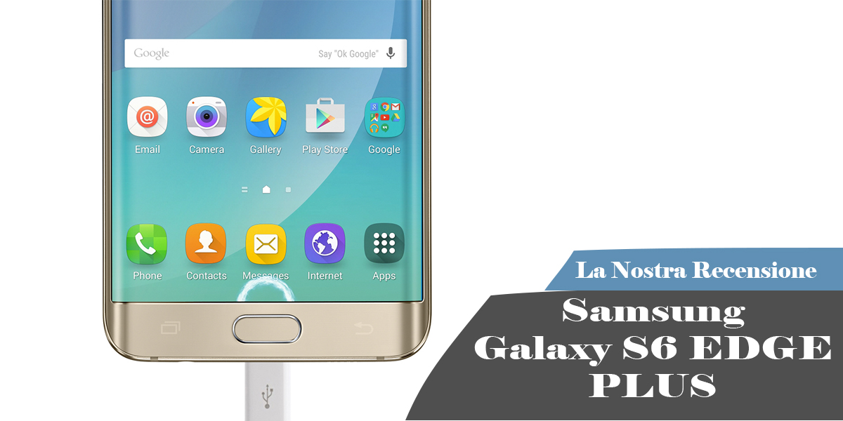 Recensione Samsung Galaxy S6 Edge Plus