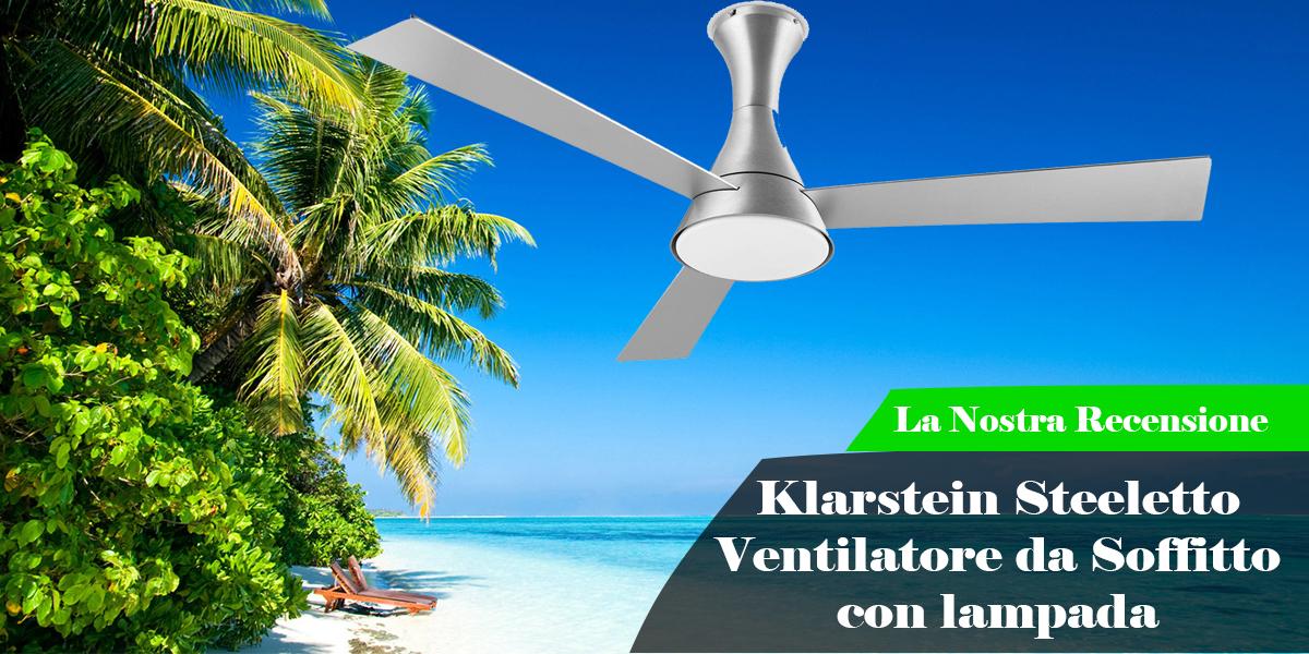 Le nostre Prove | Klarstein Steeletto Ventilatore da Soffitto con lampada