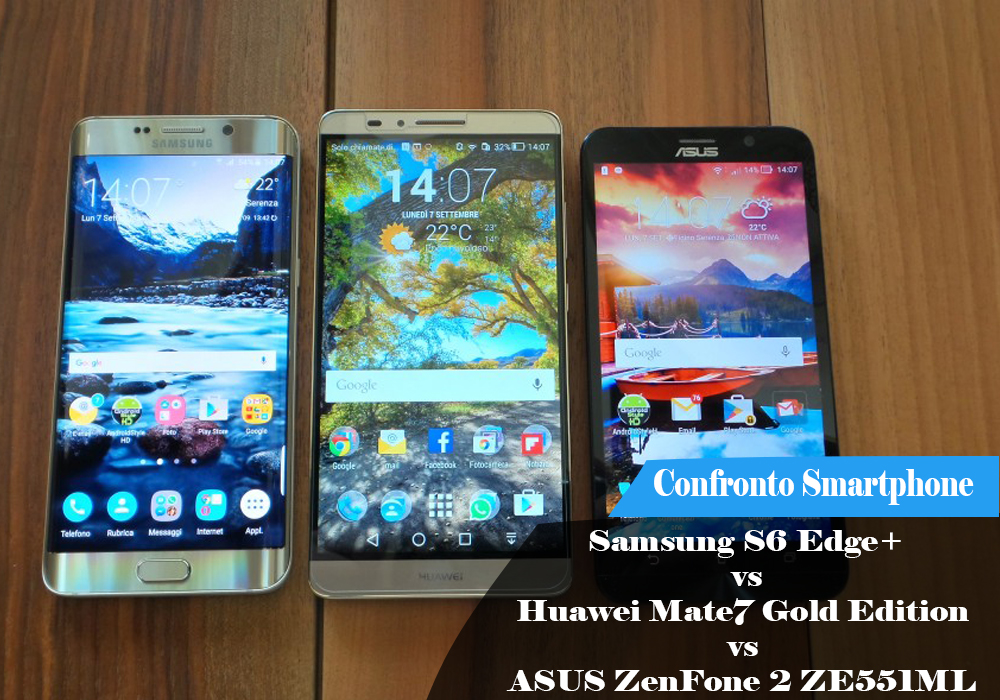 Confronto – Samsung S6 Edge+ vs Huawei Mate7 Gold Edition vs ASUS ZenFone 2 ZE551ML
