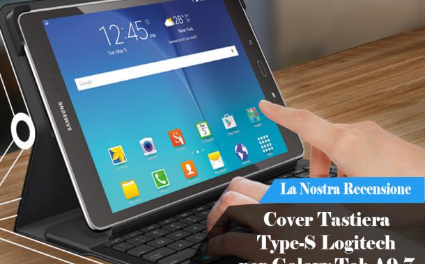 Recensione Logitech Type - S per samsung Galaxy Tab A 9.7