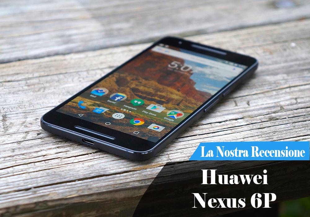 Recensione Huawei Nexus 6P Italiano